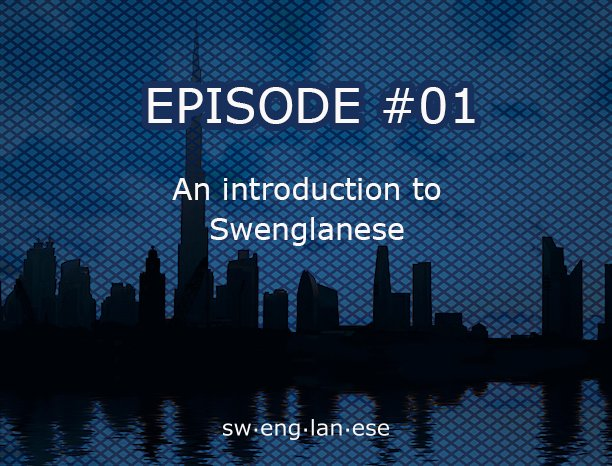 Episode 1 – Introduction to Swenglanese