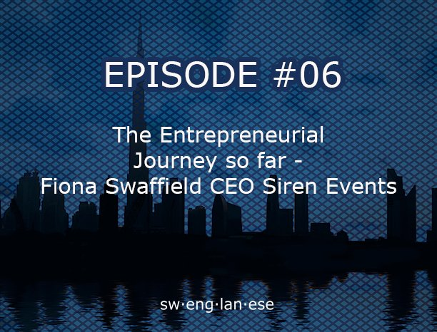 Episode 6 – The entrepreneurial journey so far – Fiona Swaffield CEO of Siren Events