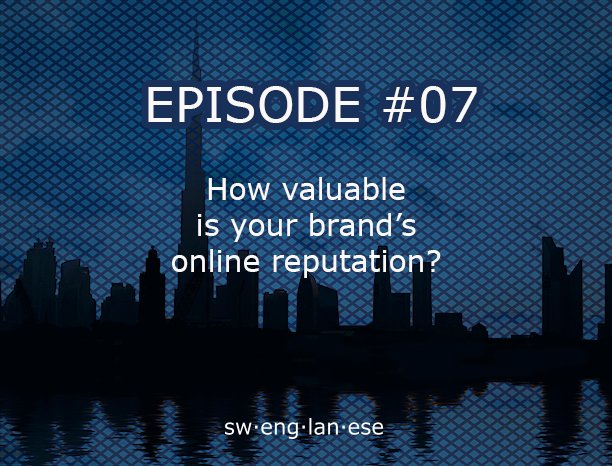 Episode 7  – Why it's time to look after your online reputation
