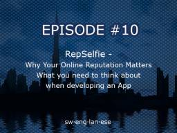 Episode 10 – RepSelfie – Your Online Reputation Matters – Building an App