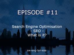 Episode 11 – SEO – Search Engine Optimisation – What exactly is it?