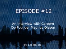 Episode 12 – A Candid Interview with Careem Co Founder Magnus Olsson
