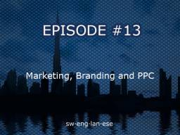 Episode 13 – Marketing, Branding and Pay Per Click Advertising (PPC)